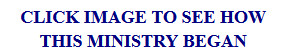 Click image to see how this Ministry Began.